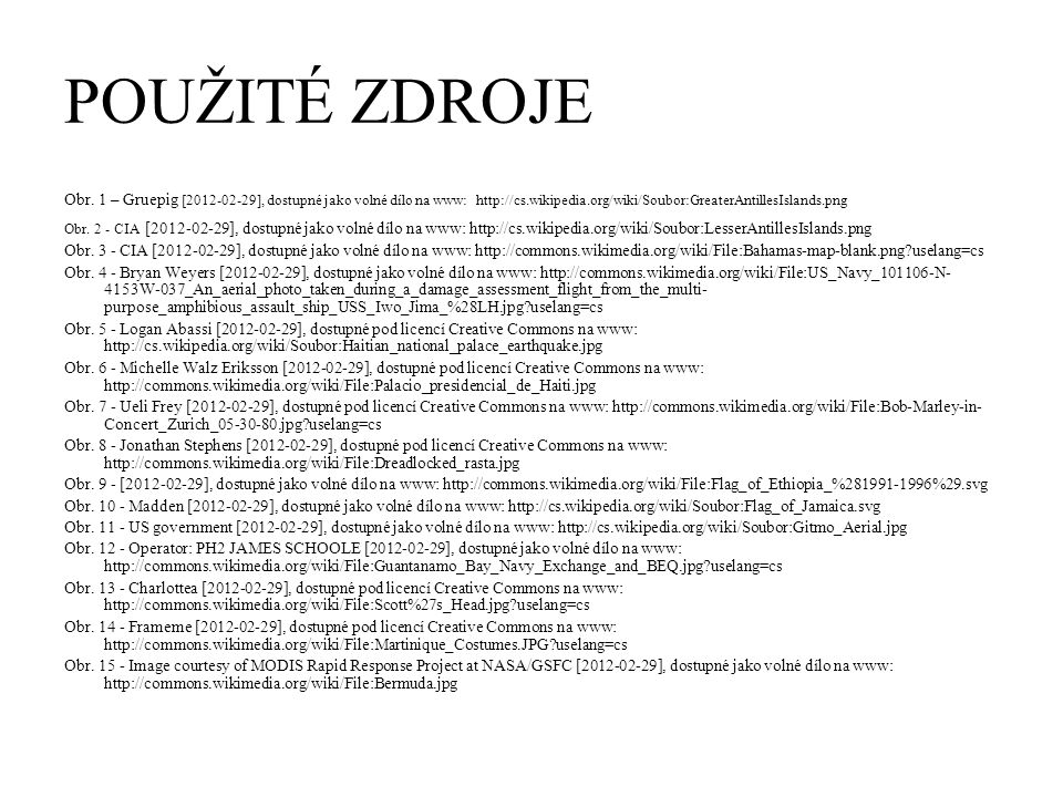 POUŽITÉ ZDROJE Obr. 1 – Gruepig [2012-02-29], dostupné jako volné dílo na www: http://cs.wikipedia.org/wiki/Soubor:GreaterAntillesIslands.png.